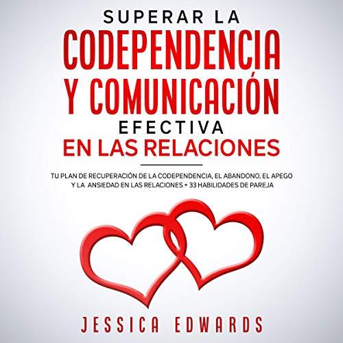 Listen Superar la Codependencia y Comunicación Efectiva en las Relaciones [Overcome Codependency and Effec audio book