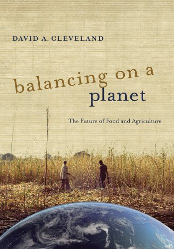 Download Balancing on a Planet: The Future of Food and Agriculture (California Studies in Food and Culture) 0520277422