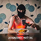 Lasagne Hands Must Die [Explicit]