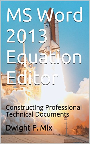 MS Word 2013 Equation Editor: Constructing Professional Technical Documents (English Edition)