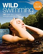 Wild Swimming: 150 Hidden Dips in the Rivers, Lakes and Waterfalls of Britain