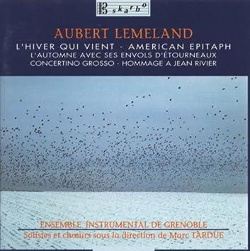 Aubert Lemeland: L'Hiver qui Vient, American Epitaph, L'automne et ses envols d'etourneaux, Concertino Grosso & Hommage a Jean Rivier