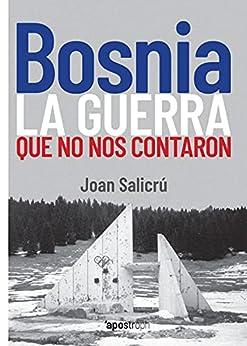 Bosnia, la guerra que no nos contaron (Apostroph Ensayo) (Spanish Edition) par [Joan Salicrú]