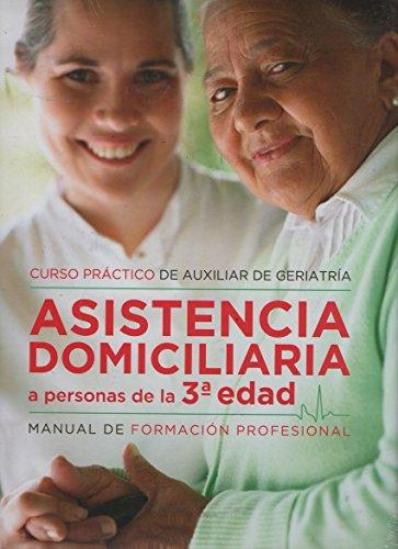 Asistencia domiciliaria a personas de la 3ª edad: curso práctico de auxiliar de geriatría