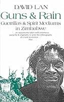 Guns and Rain: Guerrillas and Spirit Mediums in Zimbabwe