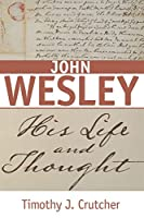 John Wesley: His Life and Thought