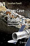From Cave Art to Hubble: A History of Astronomical Record Keeping (Astronomers' Universe)
