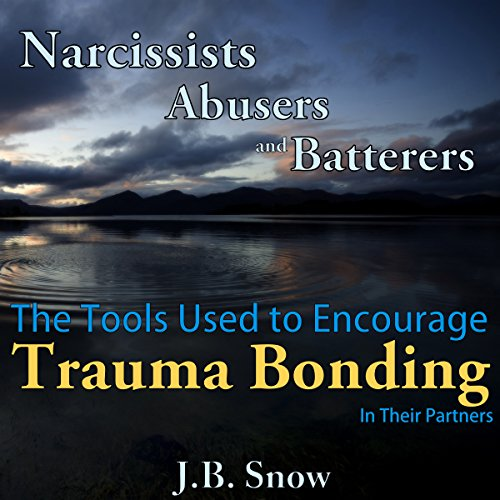 Narcissists, Abusers and Batterers     The Tools Used to Encourage Trauma Bonding in Their Partners: Transcend Mediocrity, Book 69              By:                                                                                                                                 J.B. Snow                               Narrated by:                                                                                                                                 D Gaunt                      Length: 47 mins     1 rating     Overall 5.0