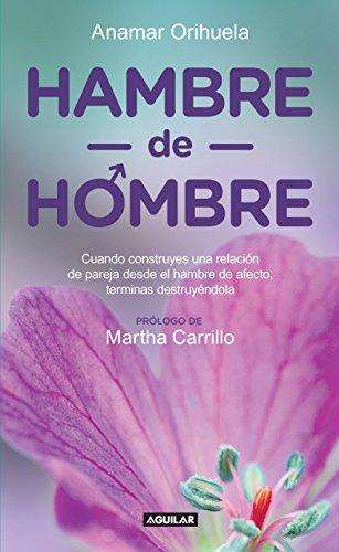 Book's Cover of Hambre de hombre: Cuando construyes una relación de pareja desde el hambre de afecto, terminas des Versión Kindle