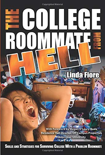 The College Roommate From Hell Skills and Strategies for Surviving College with a Problem Roommate