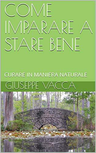 COME IMPARARE A STARE BENE: CURARSI IN MANIERA NATURALE (ERBE MEDICINALI Vol. 1) (Italian Edition)