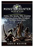 Monster Hunter World, PS4, PC, Wiki, Mods, Events, Classes, Monsters, Weapons, Items, Armor, Tips, Strategies, Unofficial Game Guide