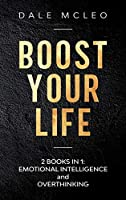 Boost Your Life: 2 BOOKS IN 1: EMOTIONAL INTELLIGENCE and OVERTHINKING