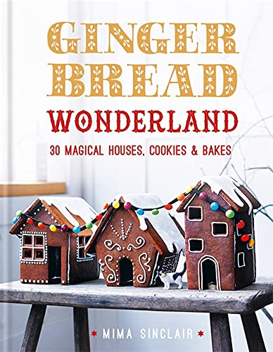Gingerbread Wonderland: 30 Magical Houses Cookies and Bakes