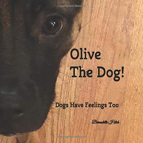 Olive The Dog!: Dogs Have Feelings Too
