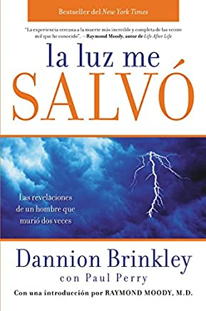 La luz me salvo / Saved by the Light: Las Revelaciones De Un Hombre Que Murio Dos Veces/ The True Story of a Man Who Died Twice and the Profound Revelations He Received
