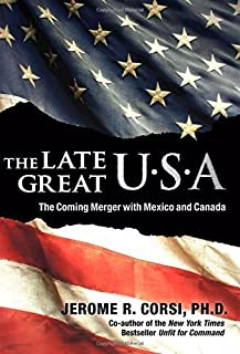 The Late Great U.S.A.: The Coming Merger With Mexico and Canada 1st edition by Jerome R. Corsi (2007) Hardcover