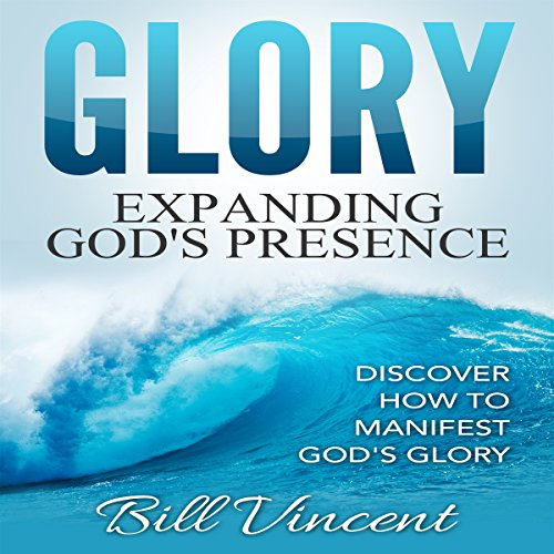 Glory: Expanding God's Presence audiobook cover art