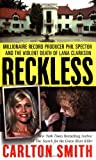 Reckless: Millionaire Record Producer Phil Spector and the Violent Death of Lana Clarkson (St. Martin's True Crime Library)