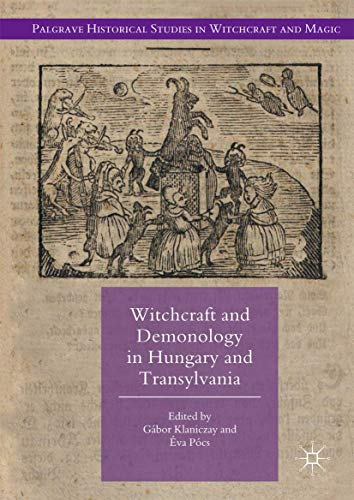 Compare Textbook Prices for Witchcraft and Demonology in Hungary and Transylvania Palgrave Historical Studies in Witchcraft and Magic 1st ed. 2017 Edition ISBN 9783319547558 by Klaniczay, Gábor,Pócs, Éva