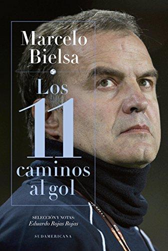 Eifebook Marcelo Bielsa Los 11 Caminos Al Gol Spanish Edition