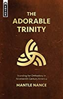 The Adorable Trinity: Standing for Orthodoxy in Nineteenth-century America