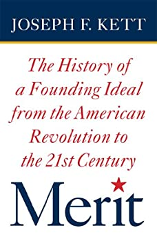 Merit: The History of a Founding Ideal from the American Revolution to the Twenty-First Century (American Institutions and Society) by [Joseph Kett]
