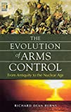 The Evolution of Arms Control: From Antiquity to the Nuclear Age