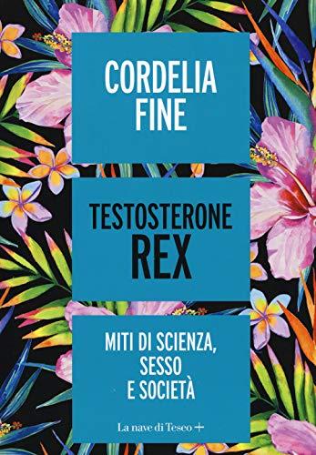 Testosterone Rex. Miti di sesso, scienza e società
