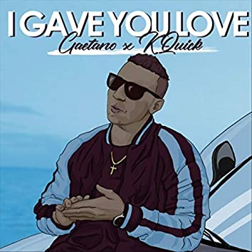 I Gave You Love (feat. K-Quick)