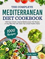 The Complete Mediterranean Diet Cookbook: 1000 Easy & Quick, Inspired Mediterranean Diet Recipes | 21-Day Meal Plan with Useful Tips to Build Healthy Habits