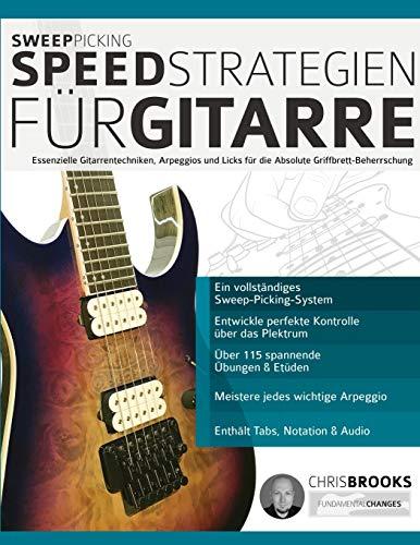 Sweep-Picking-Speed-Strategien für Gitarre: Essenzielle Gitarrentechniken, Arpeggios und Licks für die Absolute Griffbrett-Beherrschung (Fortgeschrittenes Gitarrensoloing, Band 3)