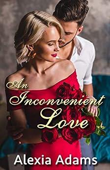 An Inconvenient Love (Inconvenient Series Book 1) by [Alexia Adams]