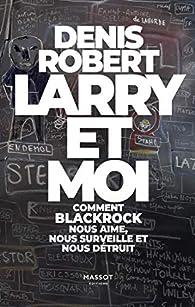 Larry et moi - Comment BlackRock nous aime, nous surveille et nous détruit par Denis Robert