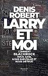 Larry et moi - Comment BlackRock nous aime, nous surveille et nous détruit par Robert