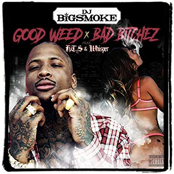 Good Weed Bad Bitchez (feat. H.T.S & Whisper)