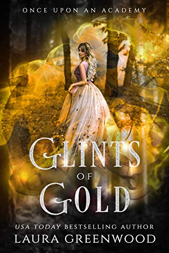 Glints Of Gold Once Upon An Academy Laura Greenwood Fairy Tale Academy Retelling Fantasy Romance Rumpelstiltskin