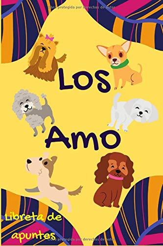 Libreta de apuntes – Los amo: Cuaderno de notas con líneas con diseño de simpático perro en su portada. Especial para anotar apuntes de estudio, lista ... escribir historias y pensamientos personales.