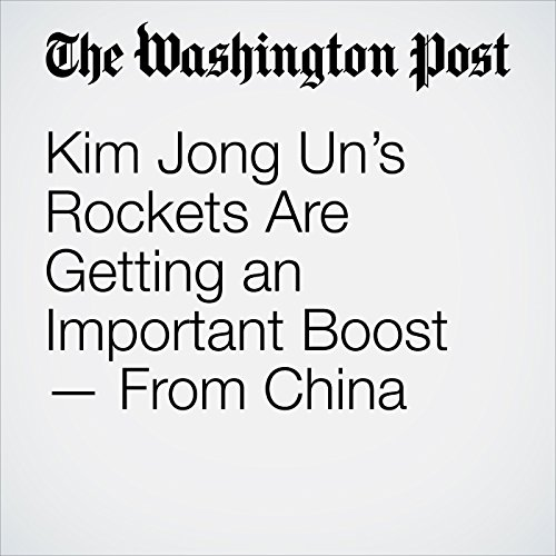 Kim Jong Un's Rockets Are Getting an Important Boost — From China copertina