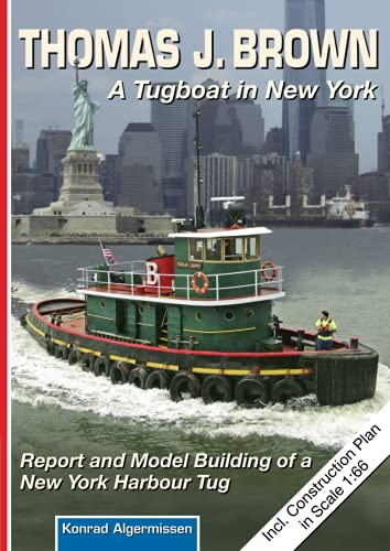 THOMAS J. BROWN - A Tugboat in New York: Report and Model Building of a New York Harbour Tug