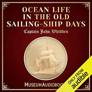 Ocean Life in the Old Sailing-Ship Days                   Written by:                                                                                                                                 Captain John Whidden                               Narrated by:                                                                                                                                 Zachary Cowan                      Length: 8 hrs and 16 mins     Not rated yet     Overall 0.0