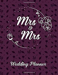 Mrs & Mrs Wedding Planner: Planning Book and Organizer for Same Sex Lesbian Couple. Brides Notebook with Coloring Flourish Elements on Each Page. ... (Helping to Prepare for Special Event)