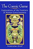 The Cosmic Game: Explorations of the Frontiers of Human Consciousness (S U N Y Series in Transpersonal and...