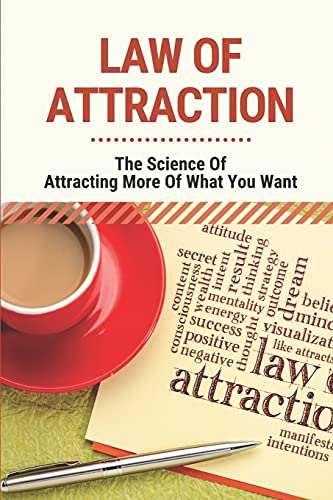 Law of Attraction: The Science Of Attracting More Of What You Want: Law Of Attraction Book