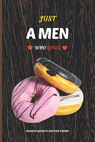 Just A Men Who Loves Dunkin Donuts Boston Creme: Blank Lined Journal - Daily Notes - Pretty Notebook