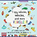 I Spy Vehicles, 60+ Things That Go; Fun Activity Book for Smart Kids: Including Cars, Trucks, Vessels, Airplanes, Military, Construction Vehicles, and ... Toddlers/ Preschoolers/ Boys/ Girls Ages 2-5)