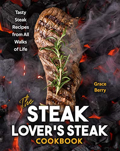 The Steak Lover's Steak Cookbook: Tasty Steak Recipes from All Walks of Life (English Edition)