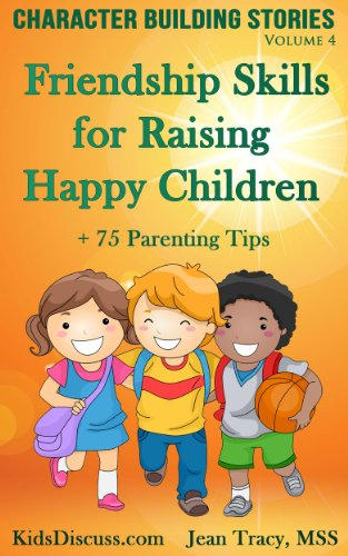Book: Character Building Stories - Friendship Skills for Raising Happy Children + 75 Parenting Tips by Jean Tracy