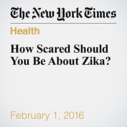 How Scared Should You Be About Zika? audiobook cover art