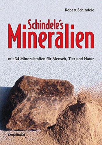 Schindele's Mineralien: Mit den 34 Mineralstoffen für Mensch, Tier und Natur